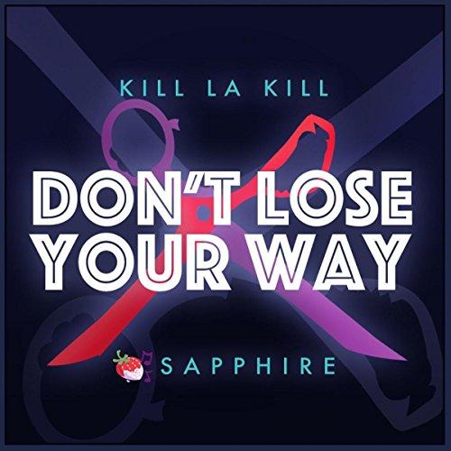 Don't Lose Your Way (Kill la Kill)