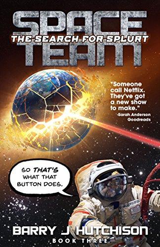 Space Team: The Search for Splurt: A comic sci fi space adventure