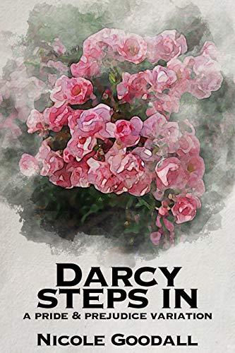 Darcy Steps In: A Pride & Prejudice Variation (Pride And Prejudice In Pride And Prejudice)