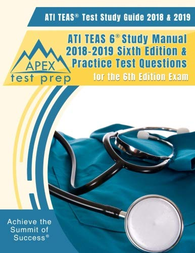 ATI TEAS Test Study Guide 2018 & 2019: ATI TEAS 6 Study Manual 2018-2019 Sixth Edition & Practice Test Questions for the 6th Edition Exam