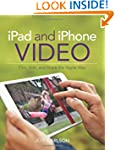 iPad and iPhone Video: Film, Edit, an...