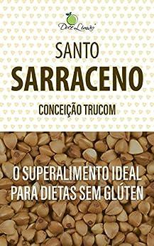 Santo Sarraceno: O superalimento ideal para dietas sem glúten por [Trucom, Conceição]