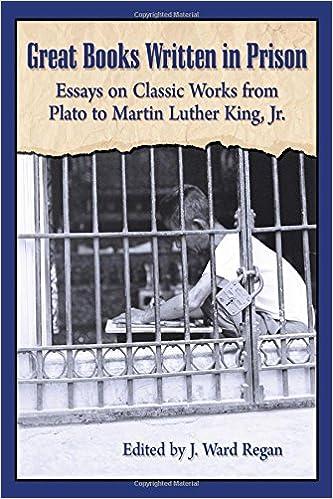 amazon com  great books written in prison  essays on classic works    great books written in prison  essays on classic works from plato to martin luther king  jr