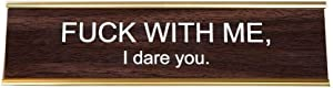 "He Said, She Said Fuck with Me, I Dare You Office Nameplate in Woodtone and Gold 2"" x 8"""