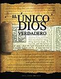 El Único Dios Verdadero: Un estudio bíblico de la doctrina de Dios