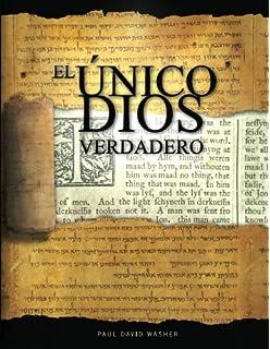 El Único Dios Verdadero: Un estudio bíblico de la doctrina de Dios (Spanish Edition