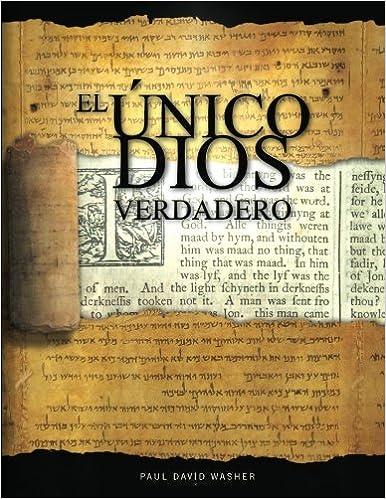 El Único Dios Verdadero: Un Estudio Bíblico De La Doctrina De Dios por Paul David Washer epub