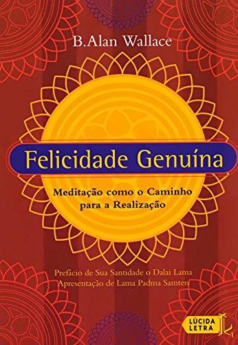 Felicidade Genuína. Meditação Como o Caminho Para a Realização