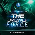 The Origin of F.O.R.C.E. Audiobook by Sam B. Miller II Narrated by John Pirhalla