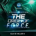 The Origin of F.O.R.C.E. | Sam B. Miller II