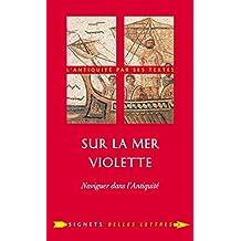 Sur la Mer violette: Naviguer dans l'Antiquité (Signets Belles Lettres t. 6) (French Edition)