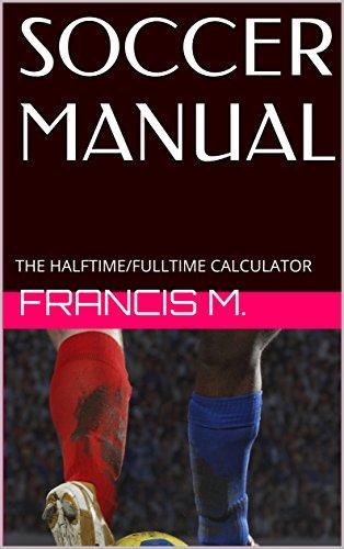 SOCCER MANUAL: THE HALFTIME/FULLTIME CALCULATOR