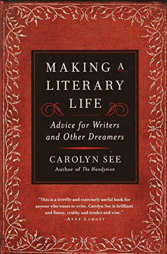 Making a Literary Life: Advice for Writers and Other Dreamers by Ballantine Books