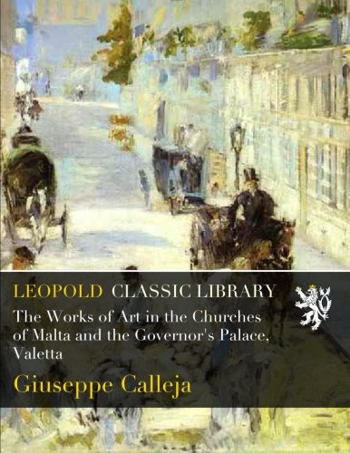 Read Online The Works of Art in the Churches of Malta and the Governor's Palace, Valetta pdf epub