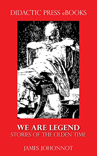 We Are Legend - Stories of the Olden Times (Illustrated)