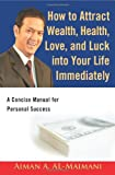How to Attract Wealth, Health, Love, and Luck into Your Life Immediately, Aiman AL-Maimani, 0595383637