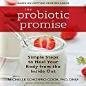 The Probiotic Promise: Simple Steps to Heal Your Body From the Inside Out Audiobook by Michelle Schoffro Cook Narrated by Karen Saltus