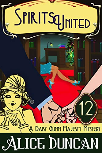 Spirits United (A Daisy Gumm Majesty Mystery, Book 12): Historical Cozy Mystery