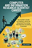 Computer and Information Research Scientist Career (Special Edition): The Insider s Guide to Finding a Job at an Amazing Firm, Acing The Interview & Getting Promoted