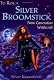 """To Ride A Silver Broomstick - New Generation Witchcraft"" av Silver RavenWolf"