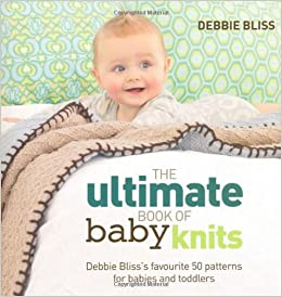0c8530163 The Ultimate Book of Baby Knits  Debbie Bliss s Favourite 50 ...