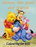 Colouring for kids Winnie the pooh and friends: Winnie the pooh colouring book for young kids aged...