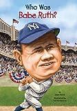 Who Was Babe Ruth?, Joan Holub, 0448455862