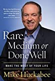 Product picture for Rare, Medium or Done Well: Make the Most of Your Life by Mike Huckabee