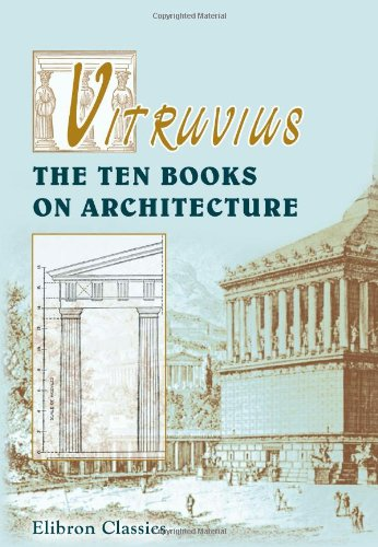 Vitruvius. The Ten Books on Architecture: Translated by Morris Hicky Morgan