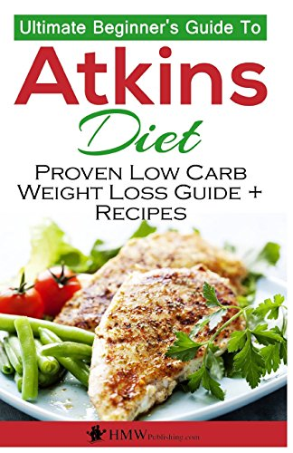 atkins-diet-the-ultimate-beginners-guide-to-atkins-diet-to-burn-fat-proven-low-carb-weight-loss-reci