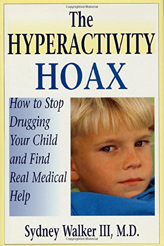The Hyperactivity Hoax  How To Stop Drugging Your Child And Find Real Medical Help