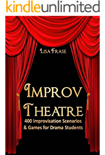 Improv Theatre! 400 Improvisational Scenarios & Games for Drama Students