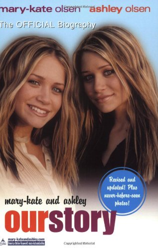Mary-Kate & Ashley: Our Story--Updated edition: The Official Biography