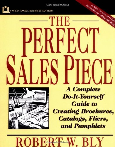 - The Perfect Sales Piece: A Complete Do-It-Yourself Guide to Creating Brochures, Catalogs, Fliers, and Pamphlets (Small Business Series)