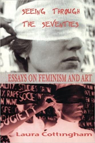 seeing through the seventies essays on feminism and art laura  seeing through the seventies essays on feminism and art laura cottingham 9789057012228 com books