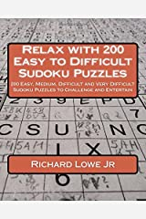 Relax with 200 Easy to Difficult Sudoku Puzzles: 200 Easy, Medium, Difficult and Very Difficult Sudoku Puzzles to Challenge and Entertain (Volume 1) Paperback
