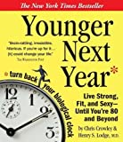 Younger Next Year: Live Strong, Fit, and Sexy - Until You're 80 and Beyond Abridged Edition by Crowley, Chris, Lodge MD, Henry S. published by HighBridge Company (2004) Audio CD