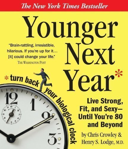 Younger Next Year: Live Strong, Fit, and Sexy - Until You're 80 and Beyond Abridged Edition by Crowley, Chris, Lodge MD, Henry S. published by HighBridge Company (2004) Audio CD by HighBridge Company