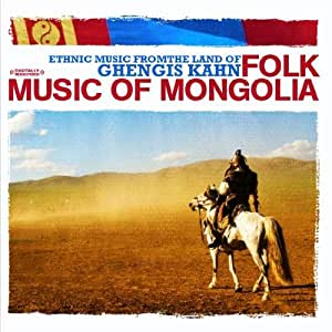 Ethnic Music From The Land of Ghengis Kahn - Folk Music of Mongolia (Digitally Remastered)