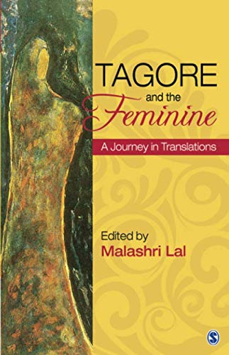 Tagore and the Feminine: A Journey in Translations (Short Poems Written By Rabindranath Tagore In English)
