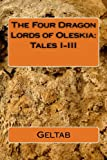 The Four Dragon Lords of Oleskia: Tales I-III, Geltab, 1479377813