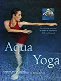 img - for Aqua Yoga: Harmonizing Exercises in Water for Pregnancy, Birth and Beyond (New Age) book / textbook / text book