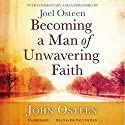Becoming a Man of Unwavering Faith Audiobook by John Osteen, Joel Osteen (foreword and commentaries) Narrated by Paul Osteen