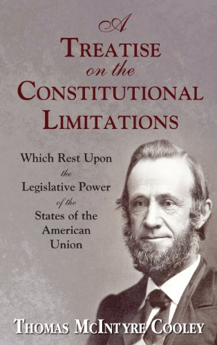 A Treatise on the Constitutional Limitations Which Rest Upon the Legislative Power of the States of the American Union. (First Ed.)