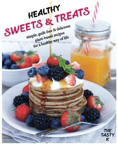 Healthy Sweets Treats Simple Guilt Free And Delicious Plant
