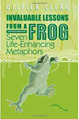Invaluable Lessons from A Frog: Seven Life-Enhancing Metaphors Paperback