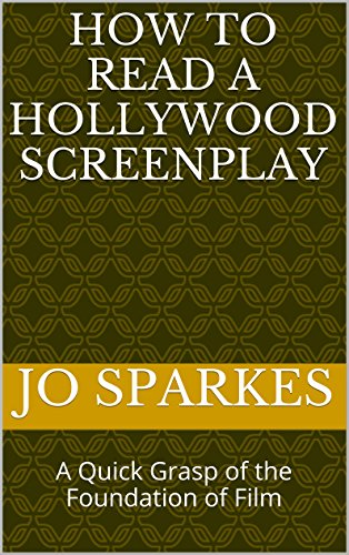 How to Read a Hollywood Screenplay: A Quick Grasp of the Foundation of Film