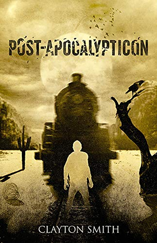 Post-Apocalypticon (The Apocalypticon Trilogy Book 2) by [Smith, Clayton]