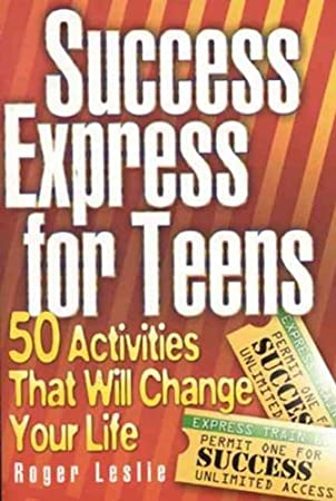 Success Express For Teens 50 Activities That Will Change Your Life Success Express For Teens