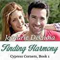 Finding Harmony: Cypress Corners, Book 1 Audiobook by JoMarie DeGioia Narrated by Wendy Rich Stetson